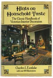 Charles Locke Eastlake's book 'Hints on Household Taste' is must reading.