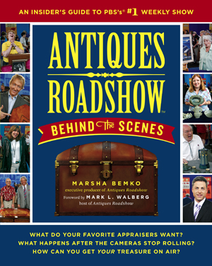 Antiques Roadshow Behind the Scenes by Marsha Bemko, Touchstone Books (Simon & Schuster)