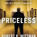Priceless - How I Went Undercover to Rescue the World's Stolen Treasures, by Robert K. Wittman with John Shiffman, Crown Publishing, retail: $25.