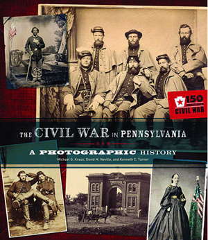 'The Civil War in Pennsylvania: A Photographic History,' by Michael G. Kraus, David M. Neville and Kenneth C. Turner.