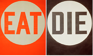 Robert Indiana (b. 1928), EAT/DIE, 1962. Oil on canvas, 2 panels, 72 × 60 in. (182.9 × 152.4 cm) each. Private Collection. ©2013 Morgan Art Foundation/Artists Rights Society (ARS), New York