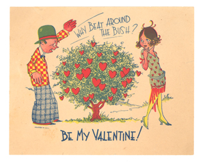This inexpensive valentine was made in the 1920s. The words and the clothing are clues to its date. It is printed on a thin piece of paper 6 1/2 by 5 inches, not a size that would fit in today's standard envelope.