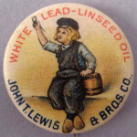 An advertising pinback button for White Lead Linseed Oil produced by John T. Lewis Bros. Co. The 1-inch-diameter button is marked on the back: 'Lucke Badge & Button Co.'