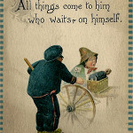 'All things come to him who waits — on himself.' This postcard offers up sound advice (with maybe a hint of sarcasm) from a century ago.