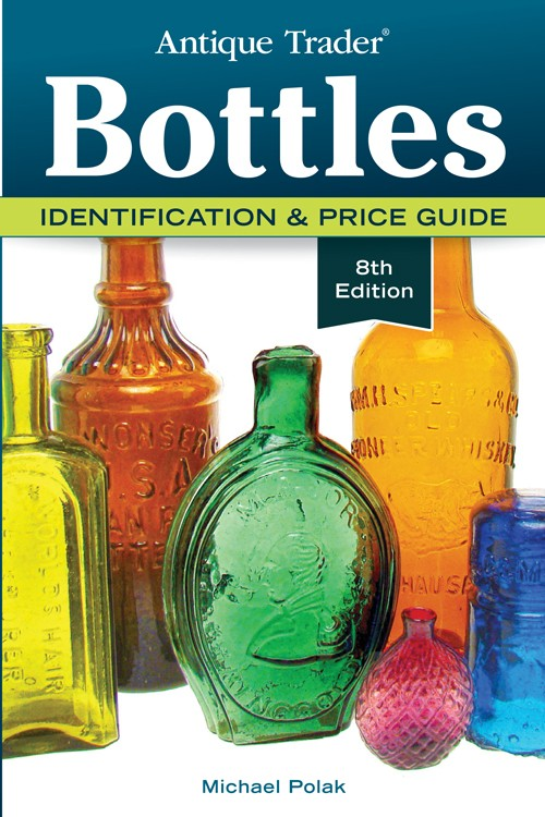 new 8th edition antique trader bottles identification price guide rh liveauctioneers com antique price guide pdf antique price guide 2018