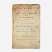 First printing of the 1789 Report of the Secretary of the Treasury…for the Support of the Public Credit of the United States, est. $30,000-$50,000.